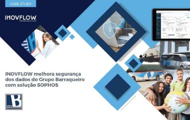 INOVFLOW MELHORA SEGURANÇA DOS DADOS DO GRUPO BARRAQUEIRO COM SOLUÇÃO SOPHOS