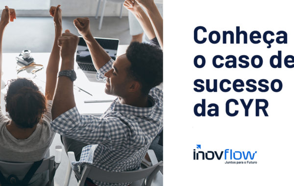 caso de sucesso cyr - inovflow business solutions
